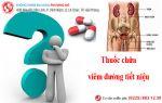 Những lưu ý khi dùng thuốc chữa viêm đường tiết niệu