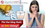 Phá thai bằng thuốc có đau không? Địa chỉ phá thai bằng thuốc không đau