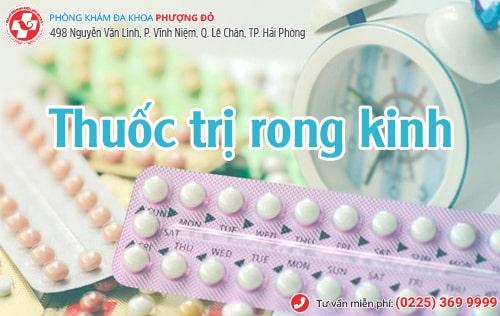 Thuốc trị rong kinh loại nào tốt?