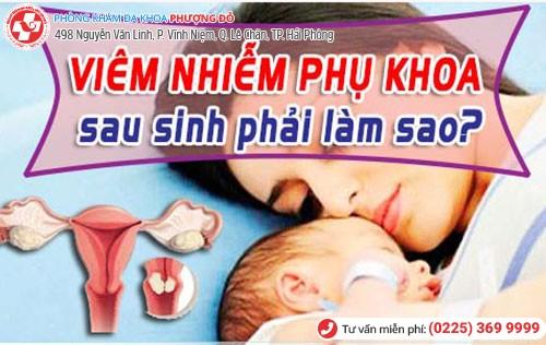 Viêm phụ khoa sau sinh gây ra nhiều biến chứng nguy hiểm đến sức khỏe mẹ và bé